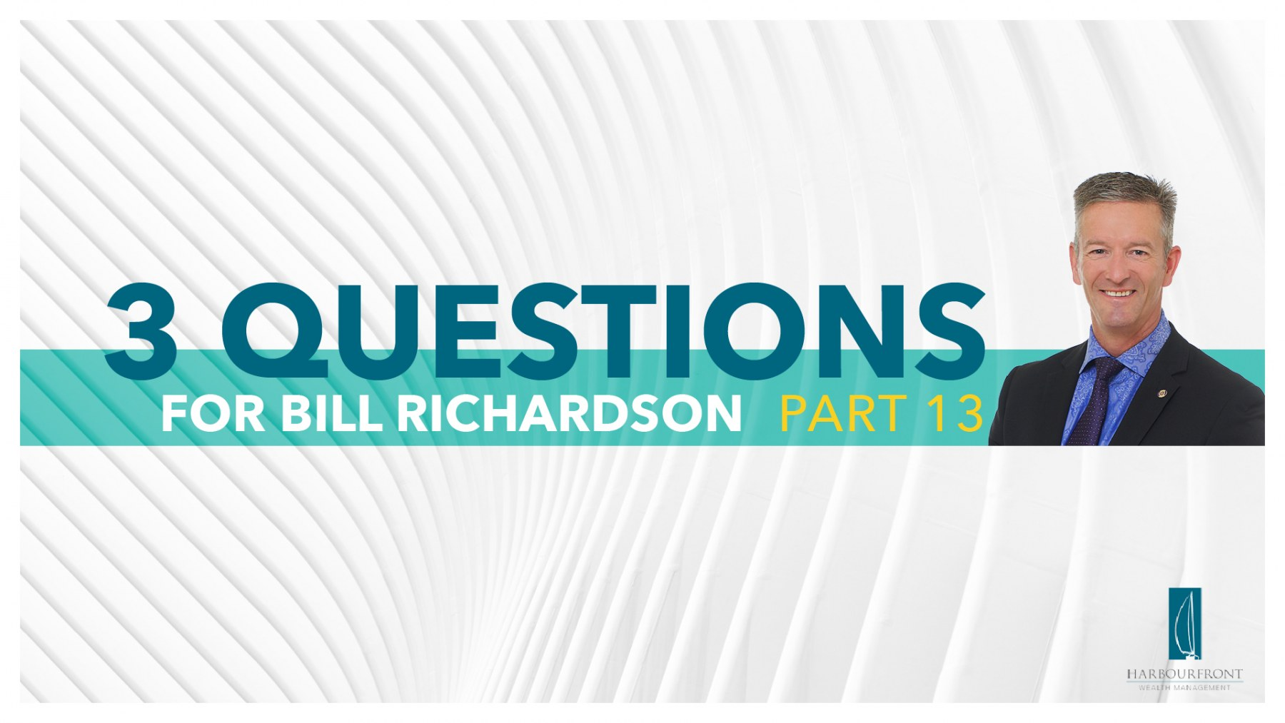 Wealth Management Questions with Bill Richardson Part 13