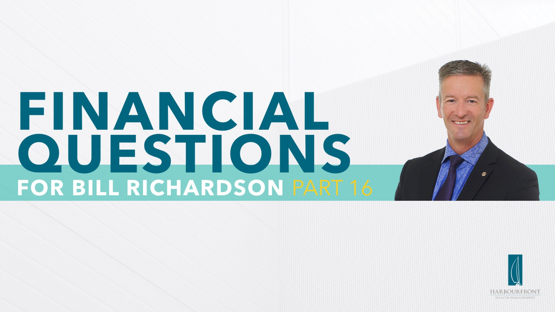 Wealth Management Questions with Bill Richardson Part 16