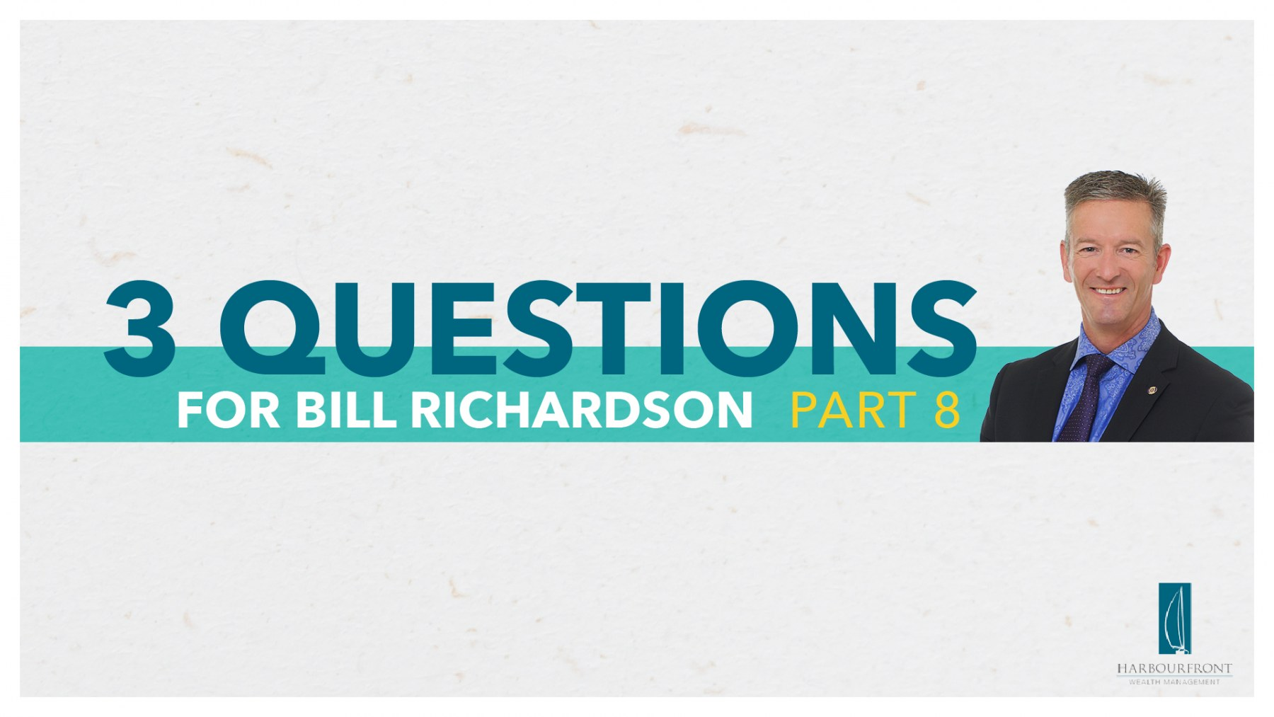 Wealth Management Questions with Bill Richardson Part 8