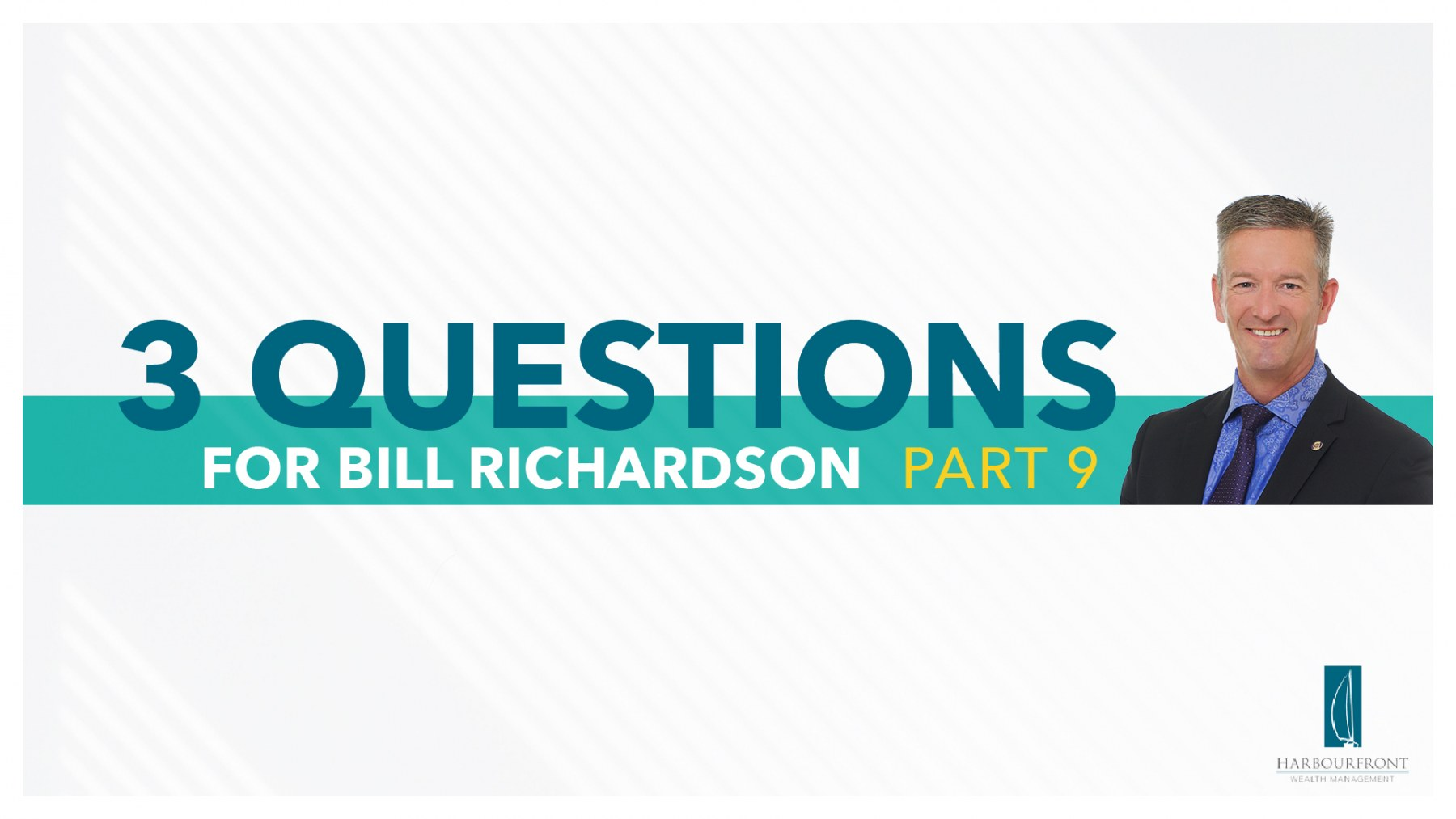 Wealth Management Questions with Bill Richardson Part 9